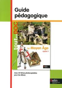 Geneviève Chapier-Legal et Youenn Goasdoué - Le Moyen Age cycle 3 - Guide pédagogique.