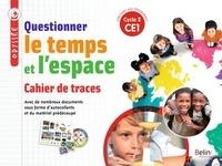 Geneviève Chapier-Legal et Youenn Goasdoué - Questionner le temps et l'espace CE1 Odyssée - Cahier de traces.