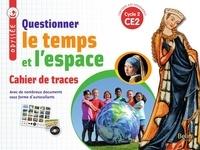Geneviève Chapier-Legal et Youenn Goasdoué - Questionner le temps et l'espace CE2 cycle 2 Odyssée - Cahier de traces.
