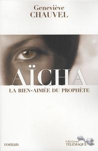 Geneviève Chauvel - Aïcha - La bien-aimée du prophète.