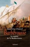 Geneviève Chauvel - Barberousse - Le maître de la Méditerranée.