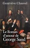 Geneviève Chauvel - Le roman d'amour de George Sand.