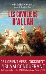 Geneviève Chauvel et Geneviève Chauvel - Les cavaliers d'Allah - De l'Orient vers l'Occident, l'Islam conquérant.