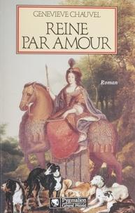Geneviève Chauvel - Reine par amour - Le destin extraordinaire de Marie Casimire de La Grange d'Arquien, épouse de Jean III Sobieski, roi de Pologne, roman.
