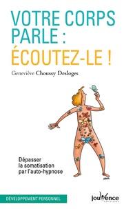 Votre corps parle : écoutez-le !- Dépasser la somatisation par l'auto-hypnose - Geneviève Choussy Desloges |