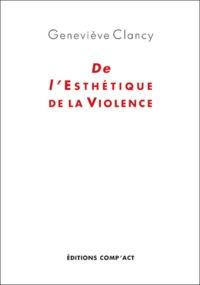 Geneviève Clancy - De l'Esthétique de la Violence.