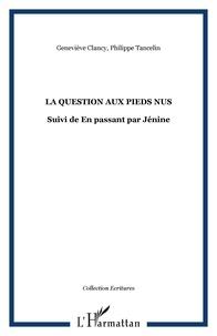 Geneviève Clancy et Philippe Tancelin - La question aux pieds nus - Suivi de En passant par Jénine.