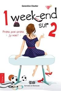 Geneviève Cloutier - 1 week-end sur 2  : 1 week-end sur 2 - Prête, pas prête, j'y vais !.
