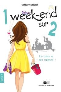 Geneviève Cloutier - 1 week-end sur 2  : 1 week-end sur 2 - Le cœur à ses raisons.