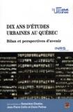 Geneviève Cloutier et Jean-Pierre Collin - Dix ans d'études urbaines au Québec - Bilan et perspectives d'avenir.