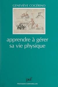 Geneviève Cogérino et Raymond Thomas - Apprendre à gérer sa vie physique.