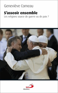 Geneviève Comeau - S'asseoir ensemble - Les religions : source de guerre ou de paix ?.