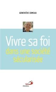 Geneviève Comeau - Vivre sa foi dans une société sécularisée.