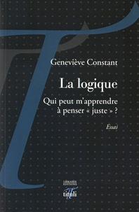 """Geneviève Constant - La logique - Qui peut m'apprendre à penser """"juste"""" ?."""