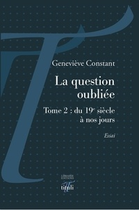 Geneviève Constant - La question oubliée - Tome 2 : du 19e siècle à nos jours.