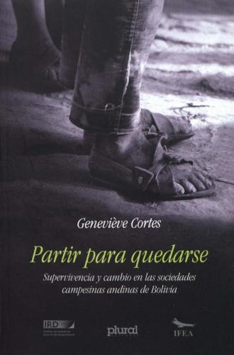 Geneviève Cortes - Partir para quedarse - Supervivencia y cambio en las sociedades campesinas andinas de Bolivia.