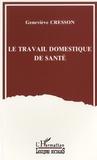 Geneviève Cresson - Le travail domestique de santé - Analyse sociologique.