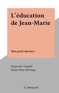 Geneviève Dardel et Marie-Rose Hertzog - L'éducation de Jean-Marie - Mon petit chrétien.