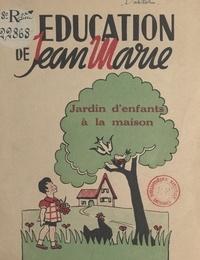 Geneviève Dardel et Marie-Rose Hertzog - L'éducation de Jean-Marie - Jardin d'enfants à la maison.