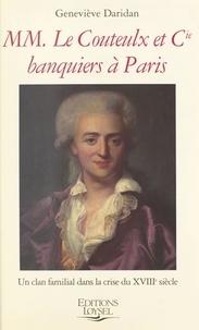 Geneviève Daridan - MM. Le Couteulx et Cie, banquiers à Paris - Un clan familial dans la crise du XVIIIe siècle.