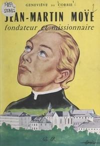 Geneviève de Corbie et  Romero - Jean-Martin Moÿe - Fondateur et missionnaire.