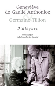 Geneviève de Gaulle Anthonioz et Germaine Tillion - Dialogues.
