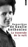 Geneviève de Gaulle Anthonioz - La traversée de la nuit.
