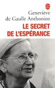 Geneviève de Gaulle Anthonioz - Le secret de l'epérance.