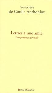 Geneviève de Gaulle Anthonioz - Lettres à une amie - Correspondance spirituelle.