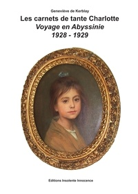 Geneviève de Kerblay - Les carnets de tante Charlotte - Voyage en Abyssinie 1928-1929.
