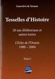 Geneviève de Ternant - Tesselles d'Histoire - 2 volumes : Tome 1, 20 ans d'éditoriaux et autres textes, L'Echo de l'Oranie 1980-2004 ; Tome 2, Libres propos au 21e siècle, Site et Véritas 2000-2011.