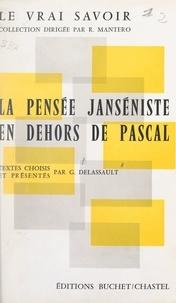 Geneviève Delassault et Robert Mantero - La pensée janséniste en dehors de Pascal - Textes choisis.
