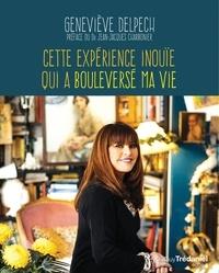 Geneviève Delpech - Cette expérience inouïe qui a bouleversé ma vie.