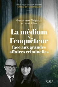 Geneviève Delpech et Karl Zéro - La médium et l'enquêteur face aux grandes affaires criminelles.