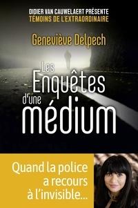 Geneviève Delpech - Les enquêtes d'une médium.