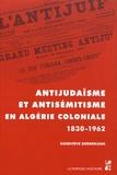 Geneviève Dermenjian - Antijudaïsme et antisémitisme en Algérie (1830-1962).