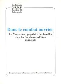 Geneviève Dermenjian - Dans le combat ouvrier - Le Mouvement populaire des familles dans les Bouches-du-Rhône (1941-1951).