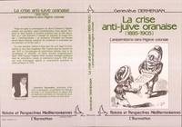Geneviève Dermenjian - La crise anti-juive oranaise (1895-1905) - L'antisémitisme dans l'Algérie coloniale.