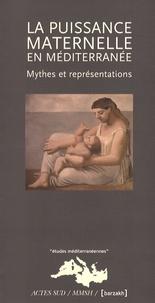 Geneviève Dermenjian et Jacques Guilhaumou - La puissance maternelle en Méditerranée - Mythes et représentations.