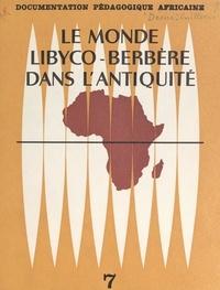 Geneviève Désiré-Vuillemin et  Service de recherches pédagogi - Le monde libyco-berbère dans l'Antiquité.