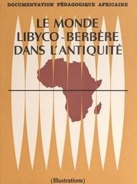Geneviève Désiré-Vuillemin et  Collectif - Le monde libyco-berbère dans l'Antiquité.