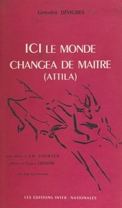Geneviève Dévignes et  Collectif - Ici le monde changea de maître (Attila).