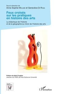 Geneviève Di Rosa et Anne-Sophie Molinié - Feux croisés sur les pratiques en histoire des arts - La didactique de l'histoire et de la géographie, au miroir de l'histoire des arts.