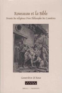 Geneviève Di Rosa - Rousseau et la Bible - Pensée du religieux d'un philosophe des Lumières.