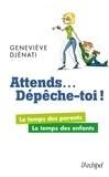 Geneviève Djénati - Attends... Dépêche-toi ! - Le temps des parents, le temps des enfants.