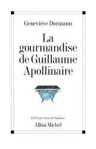 Geneviève Dormann - La Gourmandise de Guillaume Apollinaire.