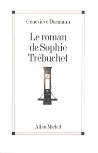 Geneviève Dormann - Le Roman de Sophie Trébuchet.