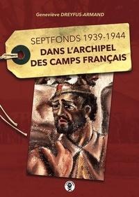 Geneviève Dreyfus-Armand - Dans l'archipel des camps français - Septfonds 1939-1944.