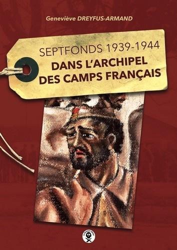 Dans l'archipel des camps français. Septfonds 1939-1944