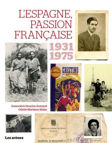 Geneviève Dreyfus-Armand et Odette Martinez-Maler - L'Espagne, passion française 1936-1975 - Guerres, exils, solidarités.